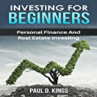 Investing for Beginners: Personal Finance and Real Estate Investing Hörbuch von Paul D. Kings Gesprochen von: Dave Wright