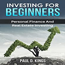 Investing for Beginners: Personal Finance and Real Estate Investing Audiobook by Paul D. Kings Narrated by Dave Wright