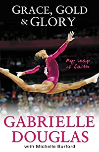 Grace, Gold, And Glory My Leap Of Faith by Gabrielle Douglas ebook deal