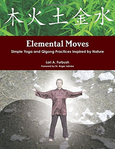 Elemental Moves: Simple Yoga and Qigong Practices Inspired by Nature