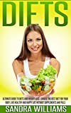 Diets: Ultimate Guide To Diets And Weight Loss - Choose The Best Diet For Your Body, Live Healthy And Happy Life Without Supplements And Pills (Diet Books ... Loss Books, Weight Loss Motivation Book 1)