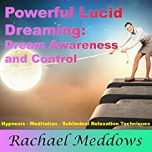 Powerful Lucid Dreaming, Dream Awareness, and Control with Hypnosis, Meditation, and Subliminal Relaxation Techniques (       UNABRIDGED) by Rachael Meddows Narrated by Rachael Meddows