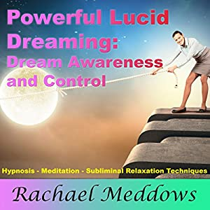Powerful Lucid Dreaming, Dream Awareness, and Control with Hypnosis, Meditation, and Subliminal Relaxation Techniques Audiobook