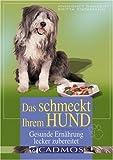 Das schmeckt ihrem Hund: Gesunde Ernährung lecker zubereitet (Cadmos Hundepraxis)