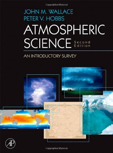 Atmospheric Science, Second Edition: An Introductory Survey (International Geophysics): John M. Wallace, Peter V. Hobbs: 9780127329512: Amazon.com: Books
