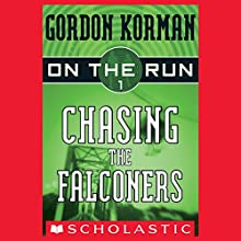 Chasing the Falconers: On the Run, Chase 1 Audiobook by Gordon Korman Narrated by Ben Rameaka