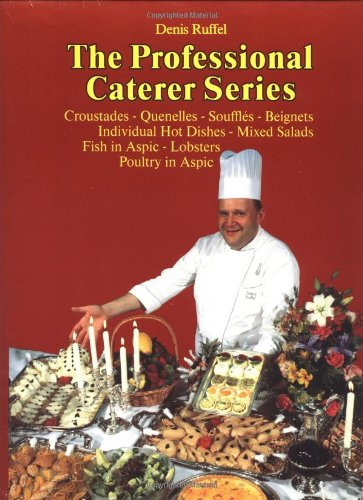 Croustades - Quenelles - Souffles - Beignets, Individual Hot Dishes - Mixed Salads, Fish in Aspic - Lobsters, Poultry in Aspic (The Professional Caterer Series) PDF