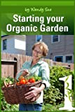 Starting Your Organic Garden (Creating Your Own Personal Garden! Book 1)