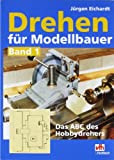 Drehen für Modellbauer: Das ABC des Hobbydrehers