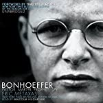 Bonhoeffer: Pastor, Martyr, Prophet, Spy: A Righteous Gentile vs. the Third Reich | Eric Metaxas