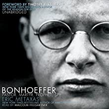 Bonhoeffer: Pastor, Martyr, Prophet, Spy: A Righteous Gentile vs. the Third Reich (       UNABRIDGED) by Eric Metaxas Narrated by Malcolm Hillgartner