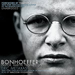 Bonhoeffer: Pastor, Martyr, Prophet, Spy: A Righteous Gentile vs. the Third Reich | [Eric Metaxas]