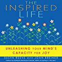 The Inspired Life: Unleashing Your Mind's Capacity for Joy (       UNABRIDGED) by Susyn Reeve, Joan Breiner Narrated by Jennette Selig