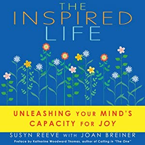 The Inspired Life: Unleashing Your Mind's Capacity for Joy | [Susyn Reeve, Joan Breiner]