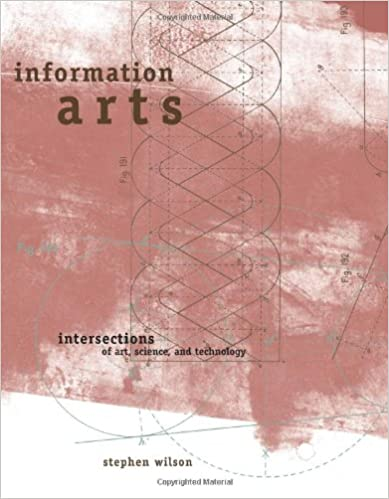 Information Arts: Intersections of Art, Science and Technology (Leonardo Book Series)