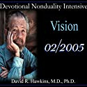 Devotional Nonduality Intensive: Vision  by David R. Hawkins Narrated by David R. Hawkins