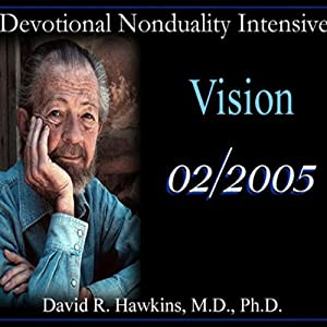 Devotional Nonduality Intensive: Vision | [David R. Hawkins]