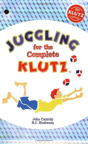 Juggling for the Complete Klutz (30th Anniversary Edition)