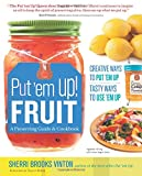 img - for Put 'em Up! Fruit: A Preserving Guide & Cookbook: Creative Ways to Put 'em Up, Tasty Ways to Use 'em Up book / textbook / text book