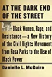 (AT THE DARK END OF THE STREET) BLACK WOMEN, RAPE, AND RESISTANCE--A NEW HISTORY OF THE CIVIL RIGHTS MOVEMENT FROM ROSA PARKS TO THE RISE OF BLACK POW BY MCGUIRE, DANIELLE L.(Author)Knopf Publishing Group[Publisher]Hardcover{At the Dark End of the St