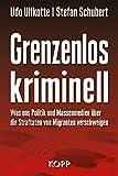 Image de Grenzenlos kriminell: Was uns Politik und Massenmedien über die Straftaten von Migranten