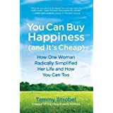 You Can Buy Happiness (and It's Cheap): How One Woman Radically Simplified Her Life and How You Can Too ~ Tammy Strobel