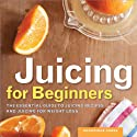 Juicing for Beginners: The Essential Guide to Juicing Recipes and Juicing for Weight Loss Audiobook by  Rockridge Press Narrated by Kevin Pierce