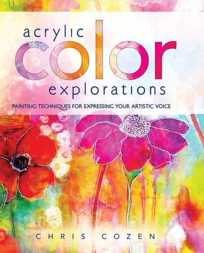 Acrylic Color Explorations: Painting Techniques for Expressing Your Artistic Voice