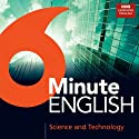 6 Minute English: Science and Technology (       UNABRIDGED) by BBC Learning English Narrated by BBC Learning English