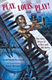 img - for Play, Louis, Play!: The True Story of a Boy and His Horn by Weinstein, Muriel Harris (2013) Paperback book / textbook / text book