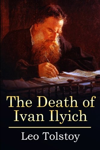 the death of ivan ilyich Hailed as one of the world's supreme masterpieces on the subject of death and  dying, the death of ivan ilyich is the story of a worldly careerist, a high court.