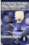 Settore Automobilistico Best Deals - La politica italiana per l'innovazione: Criticità e confronti (Italian Edition)