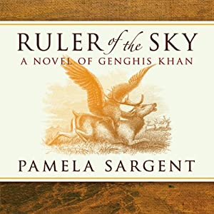 Ruler of the Sky: A Novel of Genghis Khan | [Pamela Sargent]