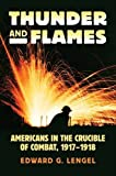 Thunder and Flames: Americans in the Crucible of Combat, 1917-1918 (Modern War Studies (Hardcover))