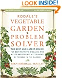 Rodale's Vegetable Garden Problem Solver: The Best and Latest Advice for Beating Pests, Diseases, and Weeds and Staying a Step Ahead of Trouble in the Garden