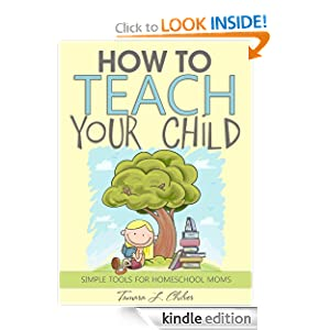How to Teach Your Child: Simple Tools for Homeschool Mom
