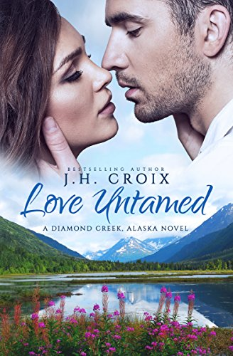 ROMANCE: Love Untamed: A Diamond Creek Alaska Novel, Contemporary Romance (Diamond Creek, Alaska Novels Book 4)