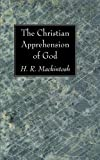 The Christian Apprehension of God: (1606081888) by Mackintosh, H. R.