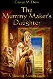 The Mummy Maker's Daughter (A Novel of Ancient Egypt)