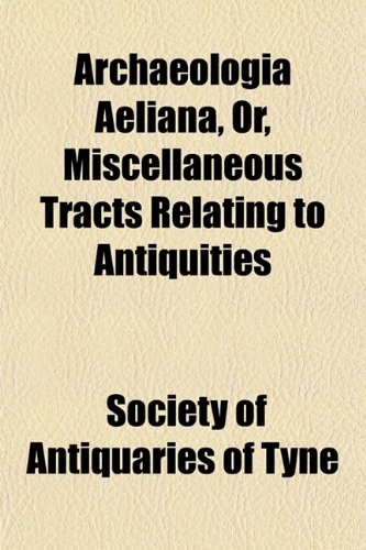 Archaeologia Aeliana, Or, Miscellaneous Tracts Relating to Antiquity (Volume 24)