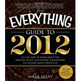 The Everything Guide to 2012: All You Need to Know About the Theories, Beliefs, and History Surrounding the Ancient Mayan Prophecies (Everything (New Age))by Mark Heley
