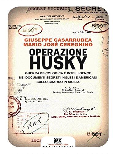 Operazione Husky Guerra psicologica e intelligence nei documenti segreti inglesi e americani sullo sbarco in S PDF