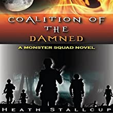 Coalition of the Damned: Monster Squad, Book 3 (       UNABRIDGED) by Heath Stallcup Narrated by Jack Voorhies