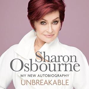 Unbreakable: My New Autobiography | [Sharon Osbourne]