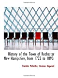 img - for History of the Town of Rochester New Hampshire, from 1722 to 1890. book / textbook / text book