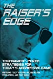 The Raiser's Edge: Tournament-Poker Strategies for Today's Aggressive Game