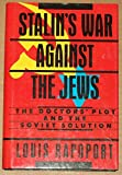 STALINS WAR AGAINST THE JEWS THE DOCTORS PLOT & THE SOVIET SOLUTION (The Second thoughts series)