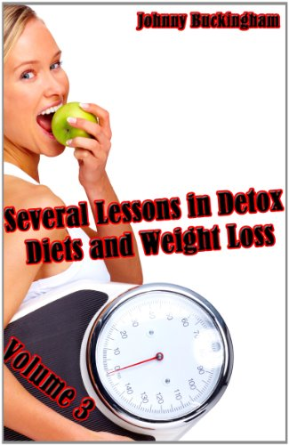 Several Lessons in Detox Diets and Weight Loss Volume 3