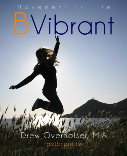 BVibrant: Learn 21 simple movements that keep you feeling fabulous for your entire life