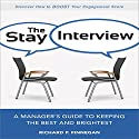 The Stay Interview: A Manager's Guide to Keeping the Best and Brightest Audiobook by Richard P. Finnegan Narrated by Tim Andres Pabon